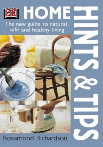 Home Hints and Tips: The New Guide to Natural, Safe and Healthy Living by Rosamond Richardson-Gerson