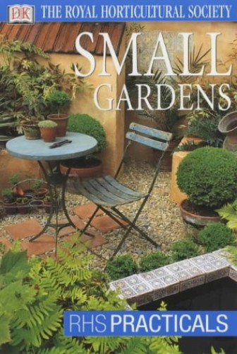 Small Gardens by Royal Horticultural Society