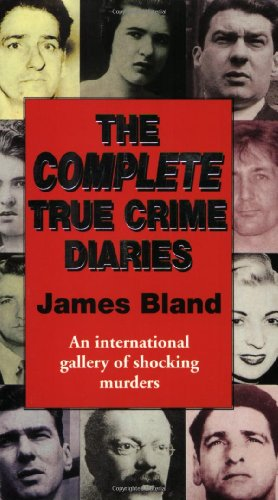 The Complete True Crime Diaries by James Bland