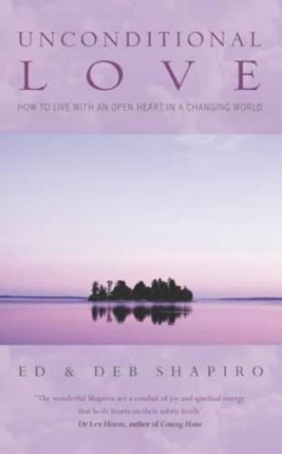 Unconditional Love: How to Live with an Open Heart in a Changing World by Eddie Shapiro