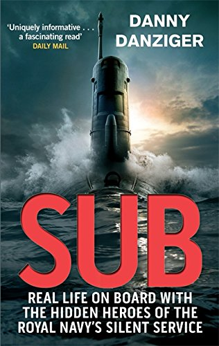 Sub: Real Life on Board with the Hidden Heroes of the Royal Navy's Silent Service by Danny Danziger