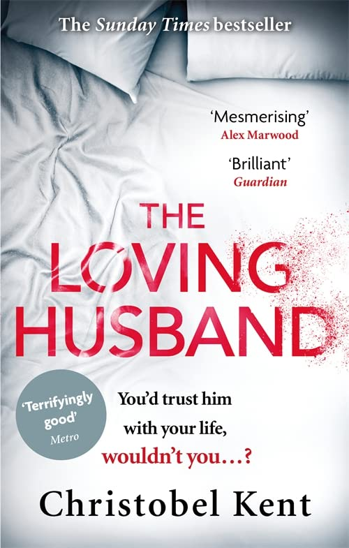 The Loving Husband: You'd Trust Him with Your Life, Wouldn't You...? by Christobel Kent