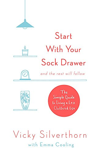 Start with Your Sock Drawer: The Simple Guide to Living a Less Cluttered Life by Vicky Silverthorn