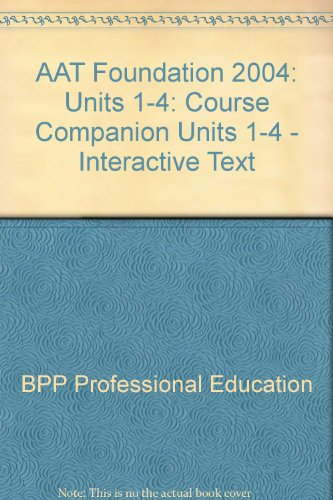 AAT Foundation: Course Companion Units 1-4 - Interactive Text: 2004 by BPP Professional Education