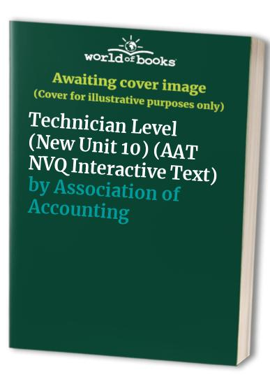 AAT NVQ Interactive Text: New Unit 10: Technician Level: Drafting Financial Statements by Association of Accounting Technicians