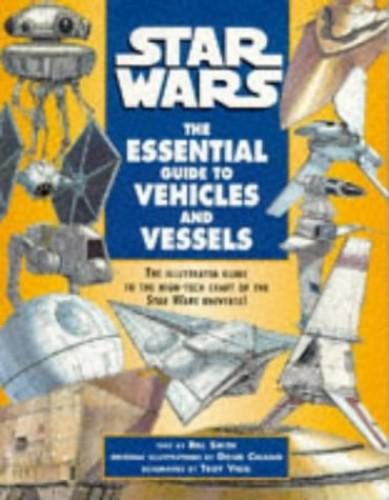 """Star Wars"": Essential Guide to Vehicles and Vessels by Bill Smith"