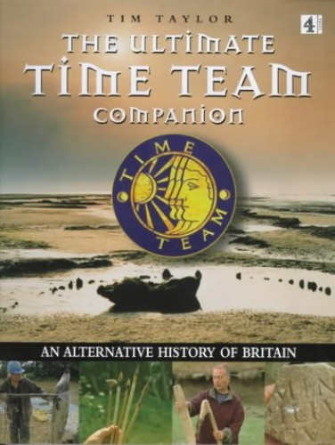 """The Ultimate """"Time Team"""" Companion: An Alternative History of Britain by Tim Taylor"""