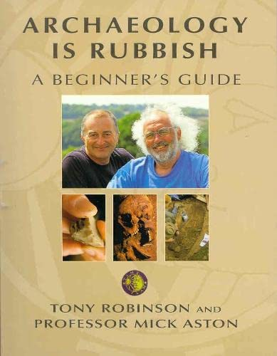 Archaeology is Rubbish (Time Team): A Beginner's Guide by Tony Robinson