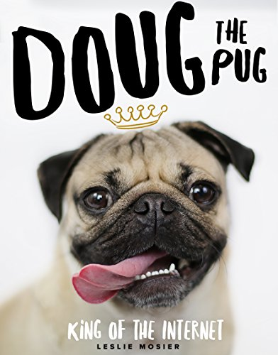 Doug the Pug: The King of the Internet by Leslie Mosier