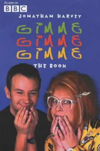 Gimme, Gimme, Gimme: The Book by Jonathan Harvey