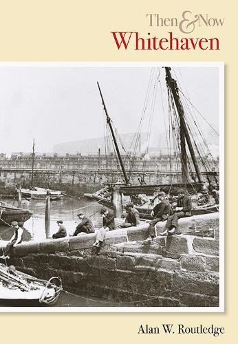 Whitehaven Then & Now: Volume 1 by Alan Routledge