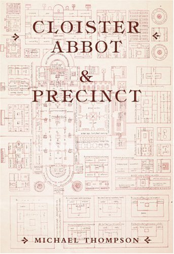 Cloister, Abbot and Precinct in Medieval Monasteries by Michael Thompson