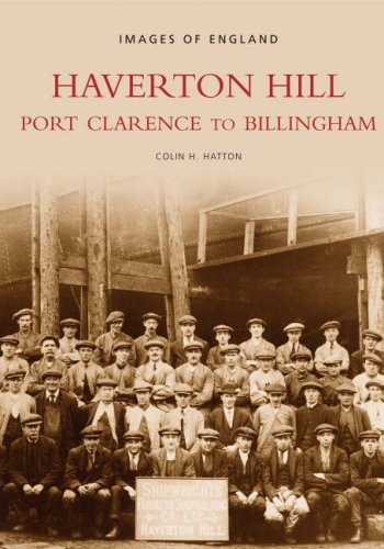 Haverton Hill: Port Clarence to Billingham by Colin H. Hatton