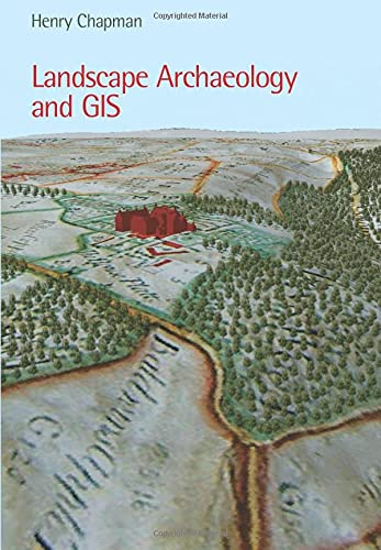 Landscape Archaeology and GIS by Henry Chapman