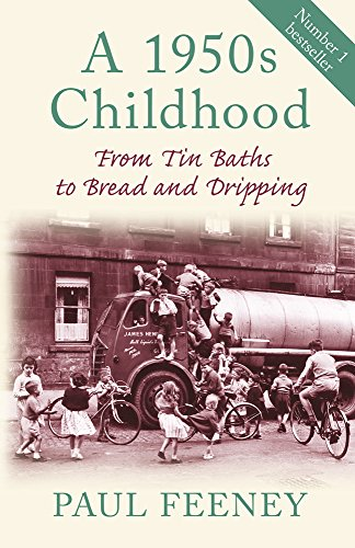 A 1950s Childhood: From Tin Baths to Bread and Dripping by Paul Feeney
