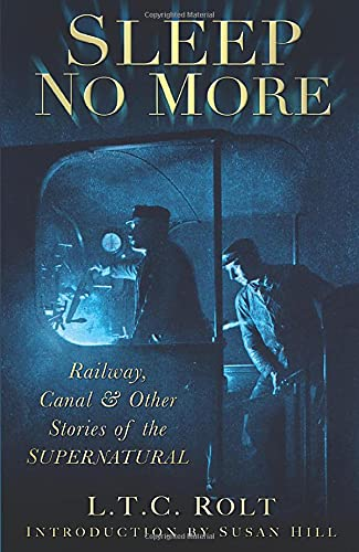 Sleep No More: Railway, Canal and Other Stories of the Supernatural by L. T. C. Rolt