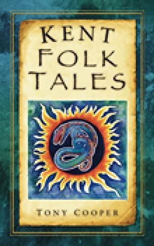 Kent Folk Tales by Tony Cooper
