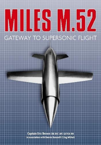 The Miles M.52: Gateway to Supersonic Flight by Captain Eric Brown