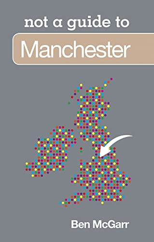Manchester: Not a Guide to by Ben McGarr