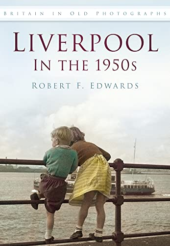 Liverpool in the 1950s by Robert F. Edwards