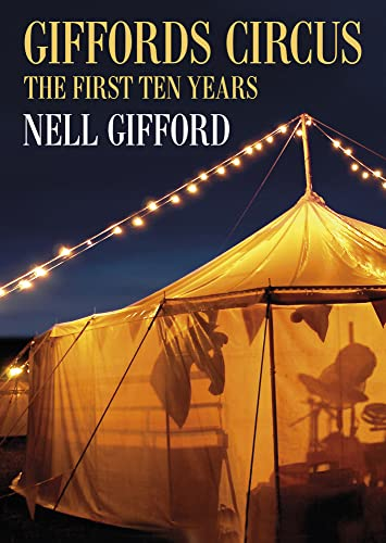 Giffords Circus: The First Ten Years by Nell Gifford