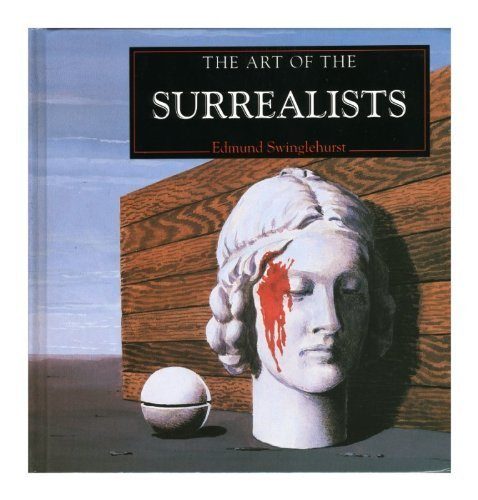 The Art of the Surrealists by Edmund Swinglehurst