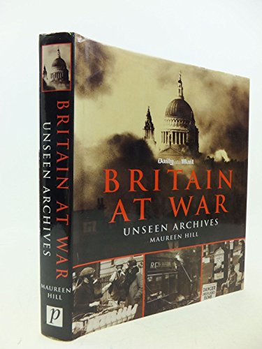 Unseen Archives, Britain at War by Maureen Hill