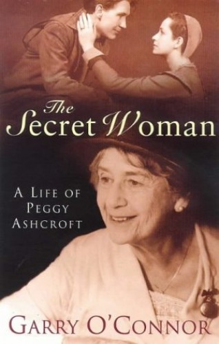 The Secret Woman: A Life of Peggy Ashcroft by Garry O'Connor