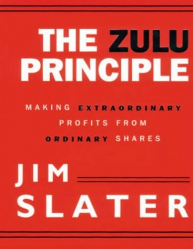 The Zulu Principle: Making Extraordinary Profits from Ordinary Shares by Jim Slater