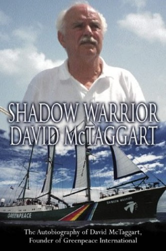 Shadow Warrior: The Autobiography of Greenpeace International Founder David McTaggart by David McTaggart