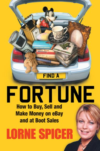 Find A Fortune: How to Buy, Sell and Make Money on eBay and at Boot Sales by Lorne Spicer