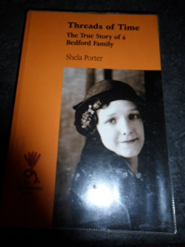 Threads of Time: The True Story of a Bedford Family by Shela Porter