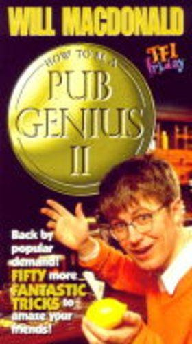 How to be a Pub Genius II: Back by Popular Demand! - Fifty More Fantastic Tricks to Amaze Your Friends! by Will Macdonald
