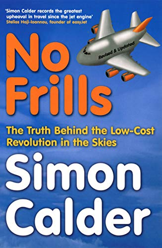 No Frills: The Truth Behind the Low-Cost Revolution in the Skies by Simon Calder