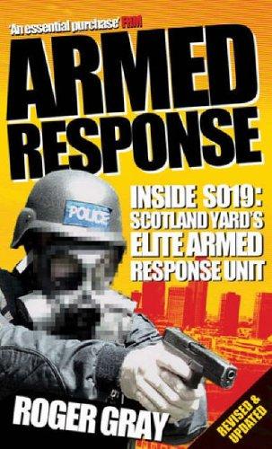 Armed Response: Inside SO19 - Scotland Yard's Elite Armed Response Unit by Roger Gray