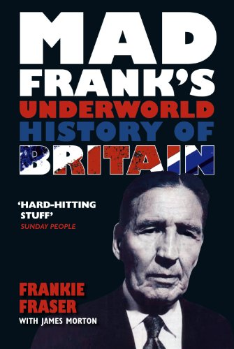 Mad Frank's Underworld History of Britain by Frank Fraser