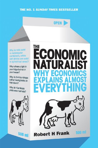 The Economic Naturalist: Why Economics Explains Almost Everything by Robert H. Frank