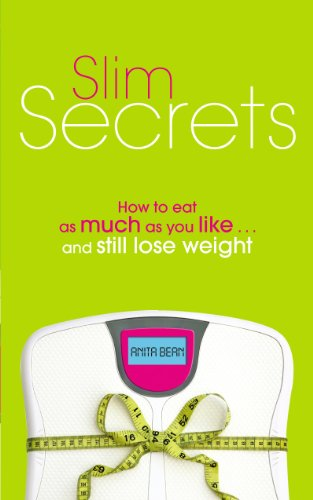 Slim Secrets: How to eat as much as you like and still lose weight by Anita Bean