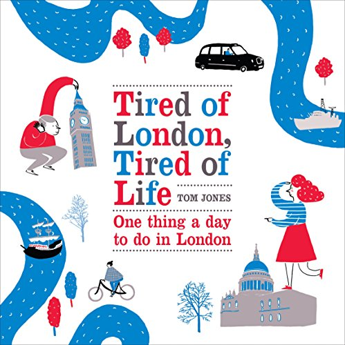 Tired of London, Tired of Life: One Thing a Day to Do in London by Tom Jones