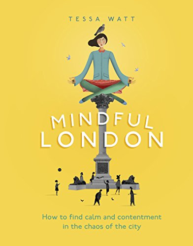 Mindful London: How to Find Calm and Contentment in the Chaos of the City by Tessa Watt