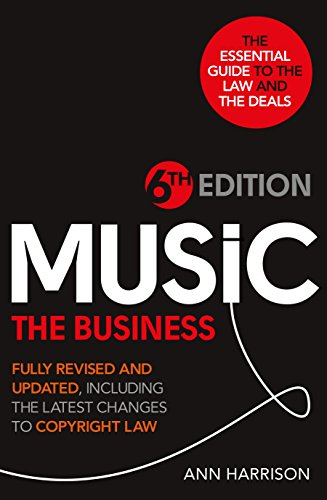 Music: The Business: Fully Revised and Updated, Including the Latest Changes to Copyright Law by Ann Harrison