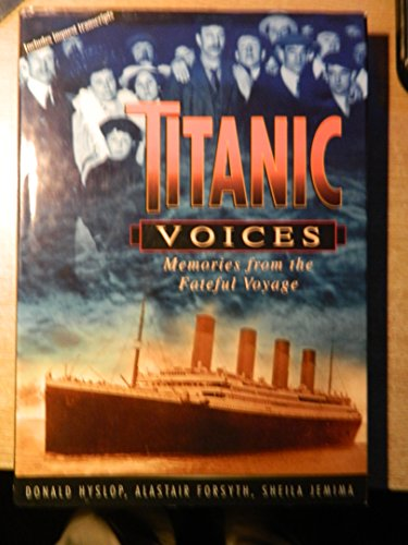 Titanic Voices: Memories from the Fateful Voyage by Donald Hyslop