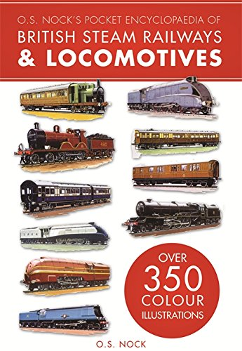 O. S. Nock's Pocket Encyclopedia of British Steam Railways & Locomotives by O. S. Nock