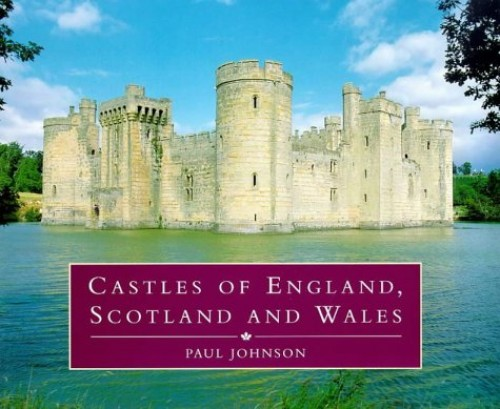Castles of England, Scotland and Wales by Paul Johnson