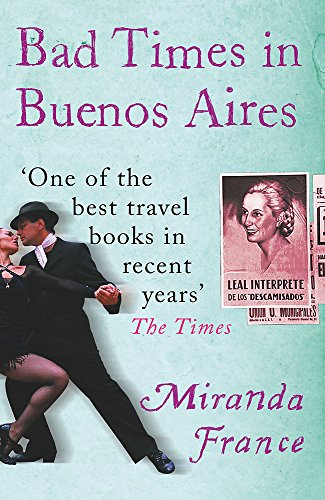 Bad Times in Buenos Aires by Miranda France