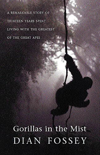 Gorillas in the Mist: A Remarkable Story of Thirteen Years Spent Living with the Greatest of the Great Apes by Dian Fossey