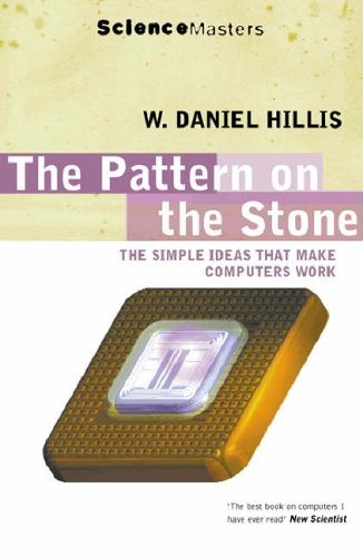 The Pattern on the Stone: The Simple Ideas That Make Computers Work by W.Daniel Hillis