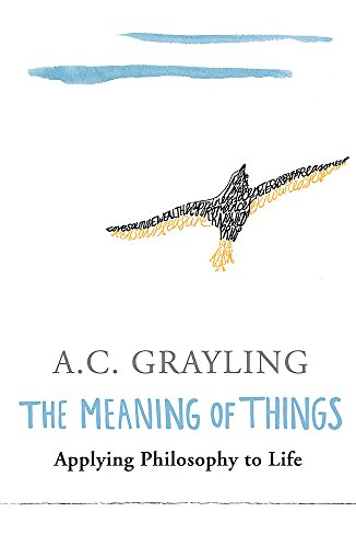 The Meaning of Things: Applying Philosophy to Life by A. C. Grayling