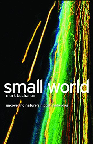 Small World: Uncovering Nature's Hidden Networks by Mark Buchanan