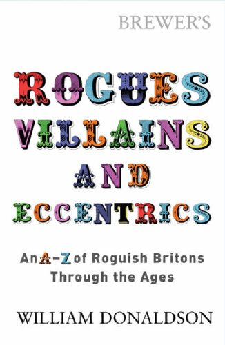 Brewer's Rogues, Villains and Eccentrics: An A-Z of Roguish Britons Through the Ages by Willie Donaldson